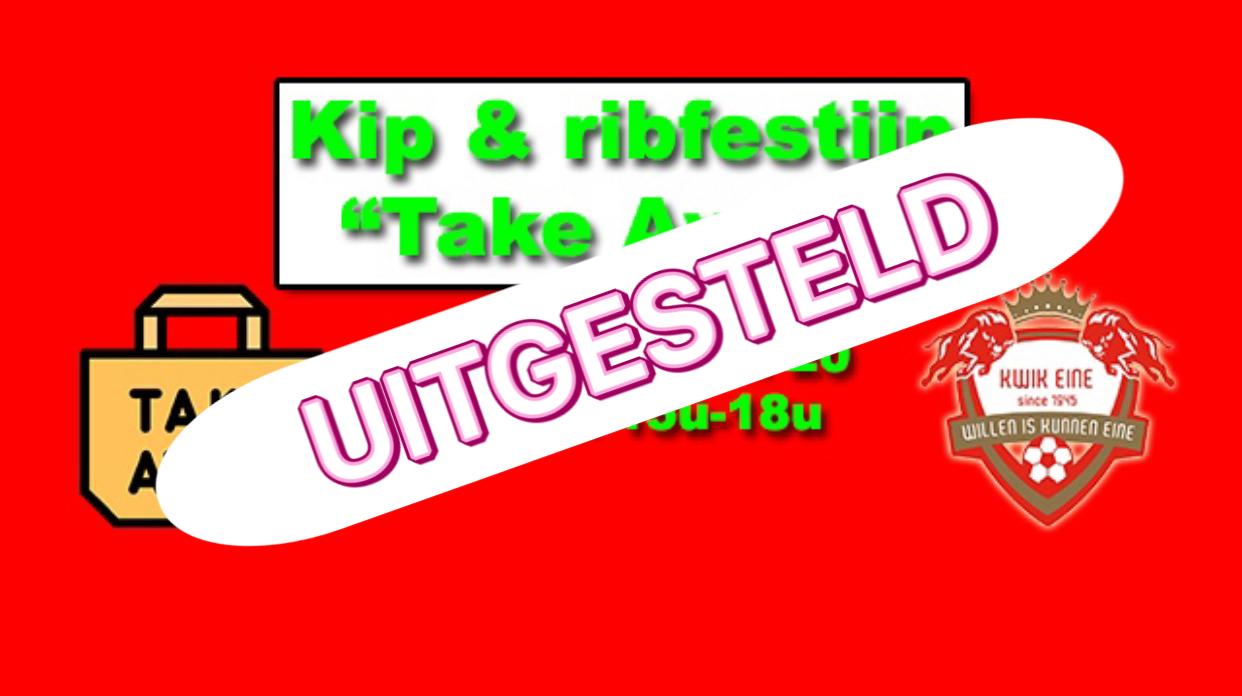 "Kip & ribfestijn ""Take away"" UITGESTELD"